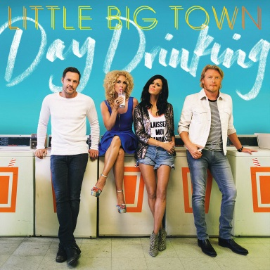 "LITTLE BIG TOWN PREPS FOR THE RELEASE OF ""DAY DRINKING!"""