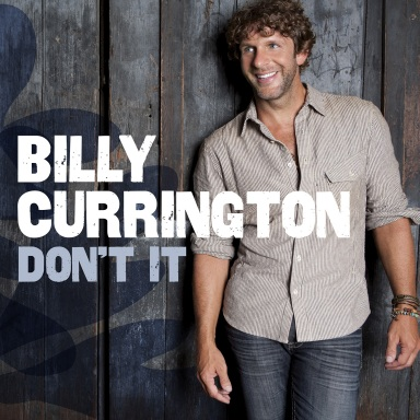 "BILLY CURRINGTON RELEASES LEAD SINGLE ""DON'T IT"" FROM FORTHCOMING SIXTH STUDIO ALBUM"