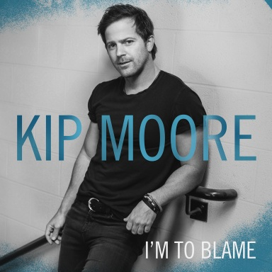 "KIP MOORE RELEASES ""I'M TO BLAME""  FROM FORTHCOMING SOPHOMORE ALBUM"