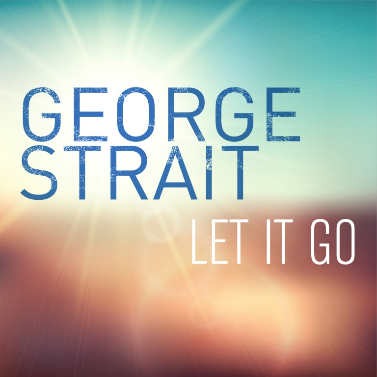 "GEORGE STRAIT RELEASES ""LET IT GO"""