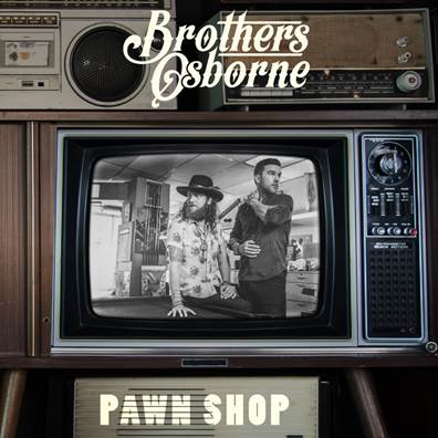 BROTHERS OSBORNE DEBUT ALBUM PAWN SHOP AVAILABLE JANUARY 15