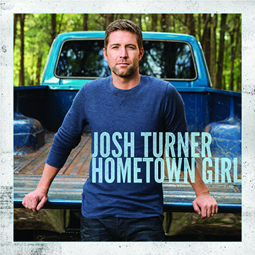 "JOSH TURNER RETURNS TO COUNTRY RADIO WITH ""HOMETOWN GIRL"""