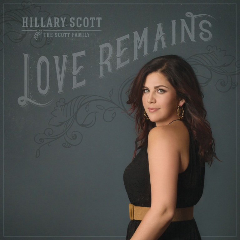 HILLARY SCOTT & THE SCOTT FAMILY PAVE THE WAY FOR LOVE REMAINS ALBUM, AVAILABLE JULY 29TH